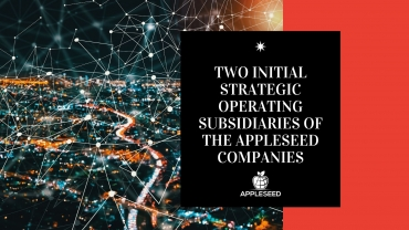 Two Initial Strategic Operating Subsidiaries of the Appleseed Companies