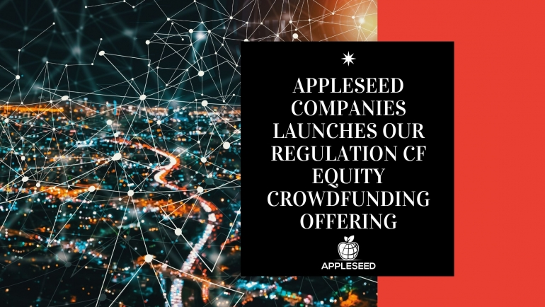 AppleSeed Companies Launches our Regulation CF Equity Crowdfunding Offering